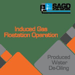 Induced Gas Floatation (IGF) Operation: SAGD Oil Sands Online Training