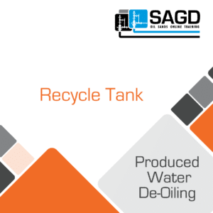Recycle Tank: SAGD Oil Sands Online Training