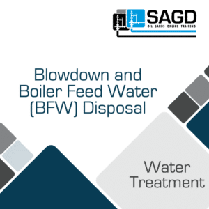 Blowdown and Boiler Feed Water (BFW) Disposal: SAGD Oil Sands Online Training