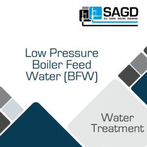 Low Pressure Boiler Feed Water (BFW): SAGD Oil Sands Online Training